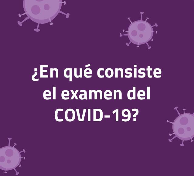 ¿En qué consiste el examen del COVID-19?